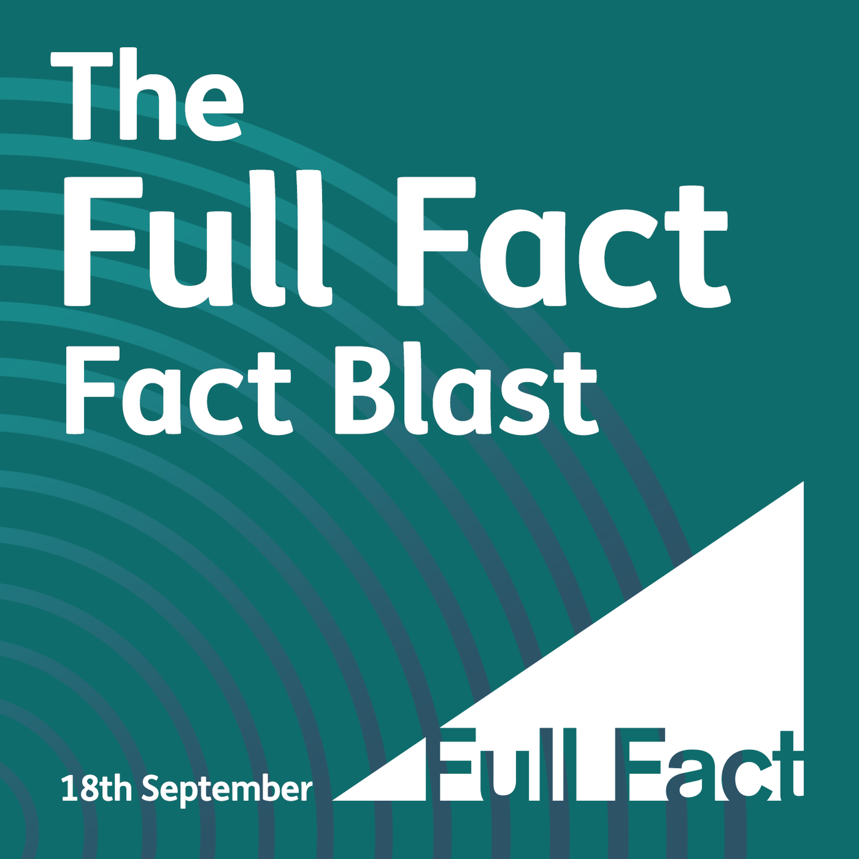 Full Fact's Fact Blast – September 18th